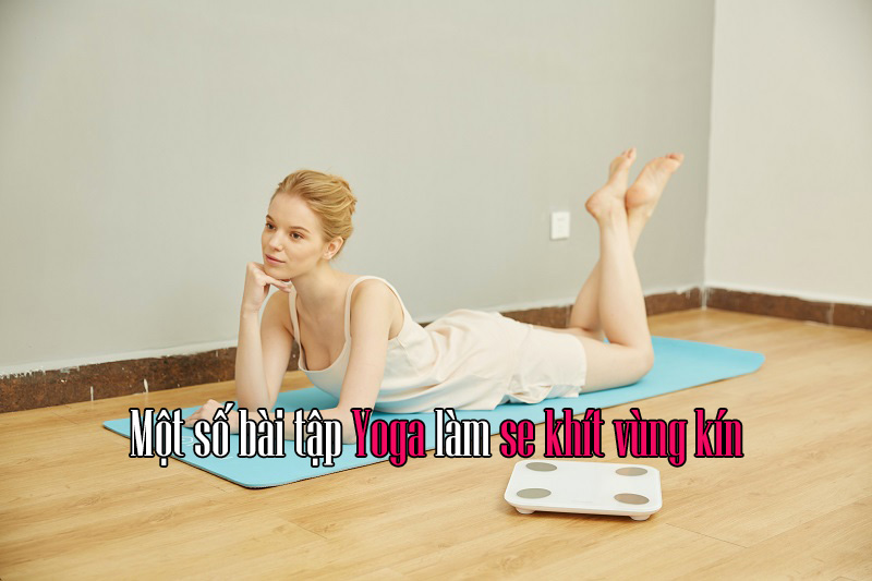 bai-tap-yoga-lam-se-khit-vung-kin